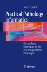 Practical Pathology Informatics: Demystifying Informatics for the Practicing Anatomic Pathologist