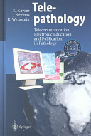 Telepathology: Telecommunication, Electronic Education and Publication in Pathology